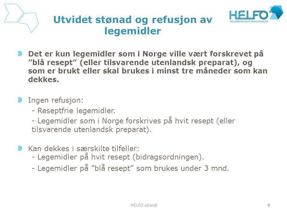 """HELFO utland 9 Utvidet stønad og refusjon av legemidler Det er kun legemidler som i Norge ville vært forskrevet på """"blå resept"""" (eller tilsvarende ute"""