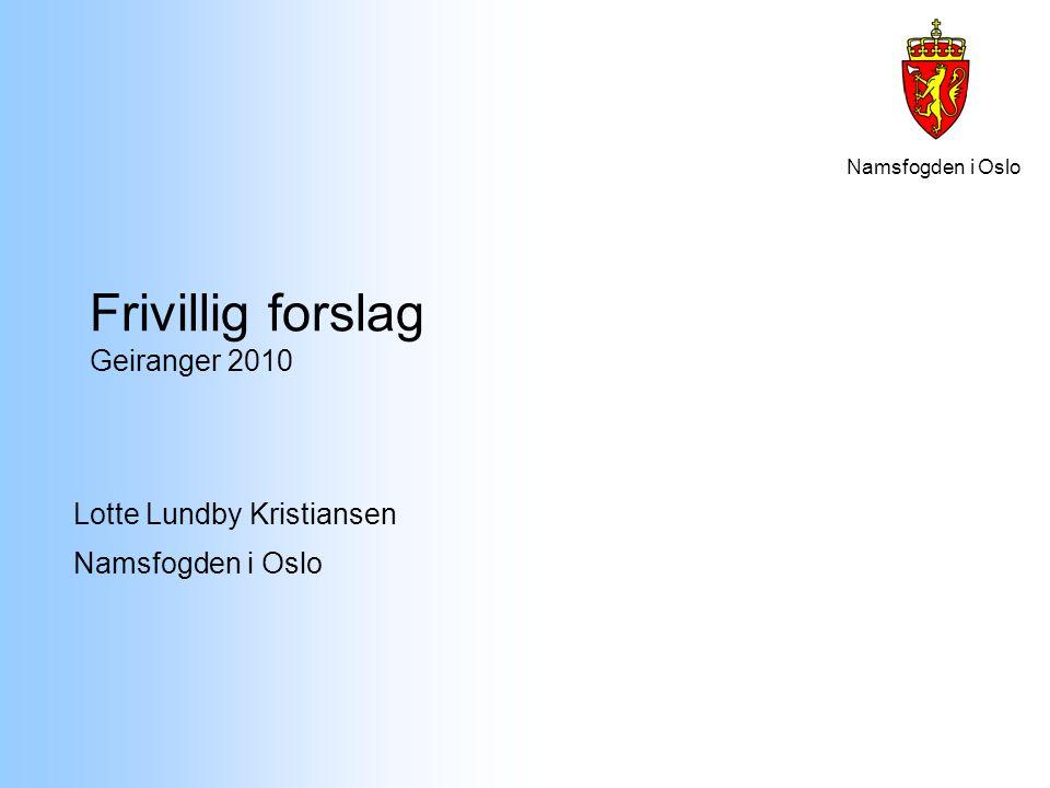 Namsfogden i Oslo Frivillig forslag Geiranger 2010 Lotte Lundby Kristiansen Namsfogden i Oslo