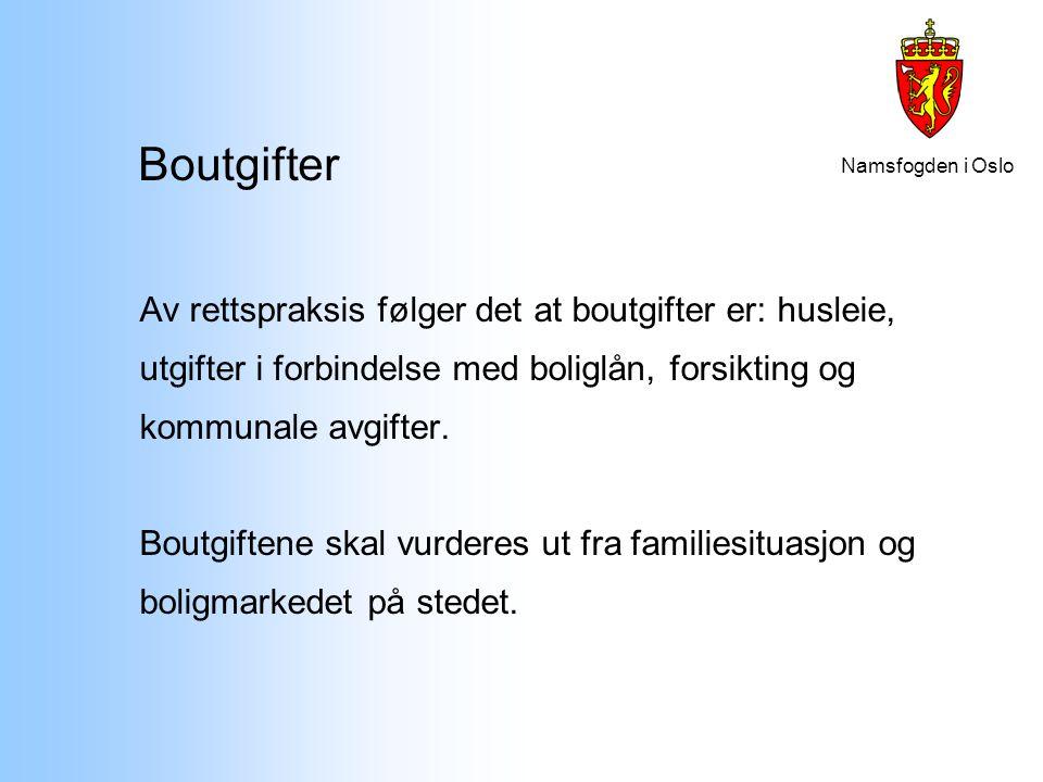 Namsfogden i Oslo Boutgifter Av rettspraksis følger det at boutgifter er: husleie, utgifter i forbindelse med boliglån, forsikting og kommunale avgift