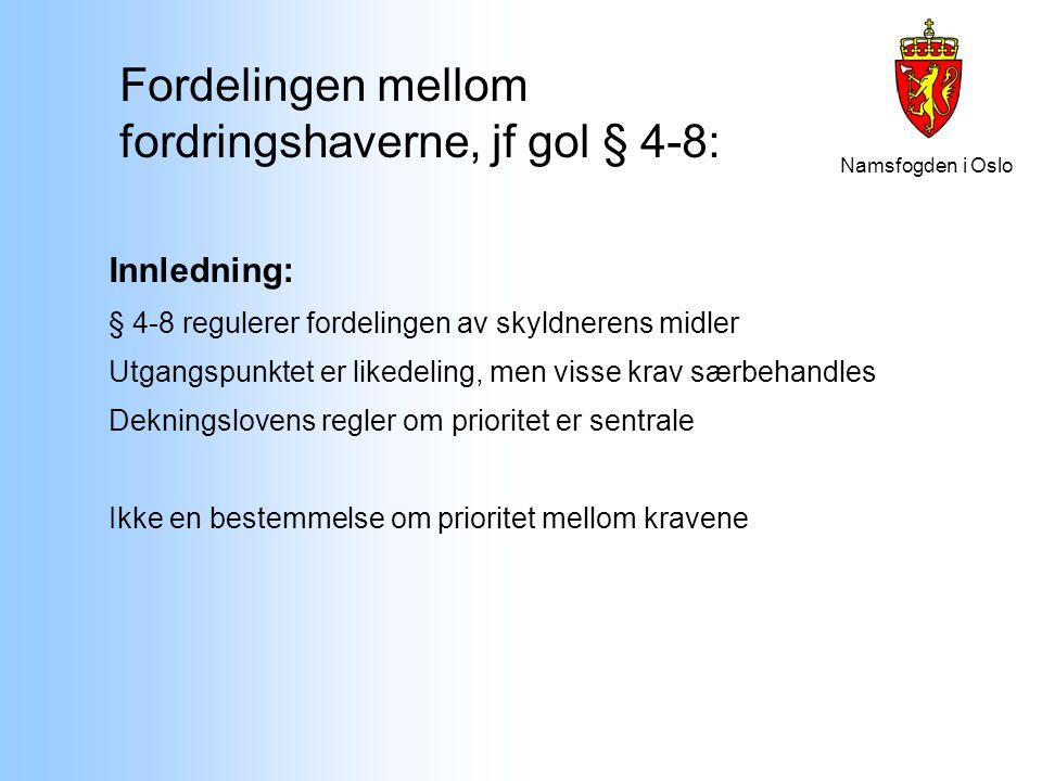 Namsfogden i Oslo Fordelingen mellom fordringshaverne, jf gol § 4-8: Innledning: § 4-8 regulerer fordelingen av skyldnerens midler Utgangspunktet er l