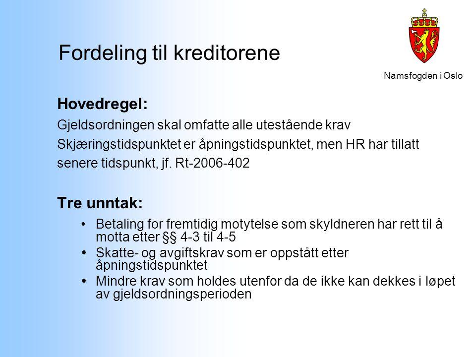 Namsfogden i Oslo Fordeling til kreditorene Hovedregel: Gjeldsordningen skal omfatte alle utestående krav Skjæringstidspunktet er åpningstidspunktet,