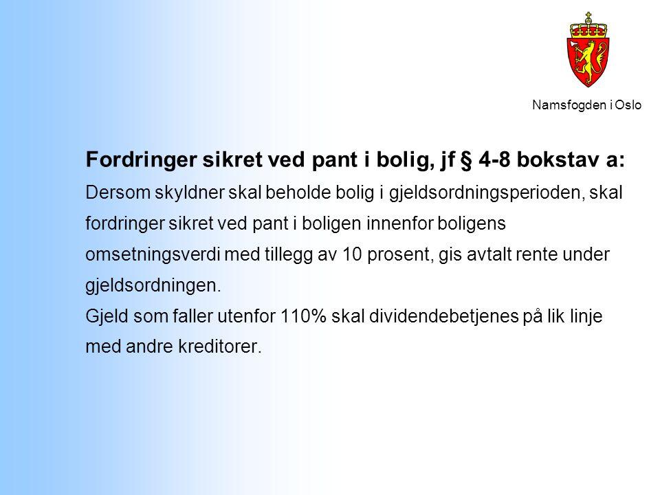 Namsfogden i Oslo Fordringer sikret ved pant i bolig, jf § 4-8 bokstav a: Dersom skyldner skal beholde bolig i gjeldsordningsperioden, skal fordringer
