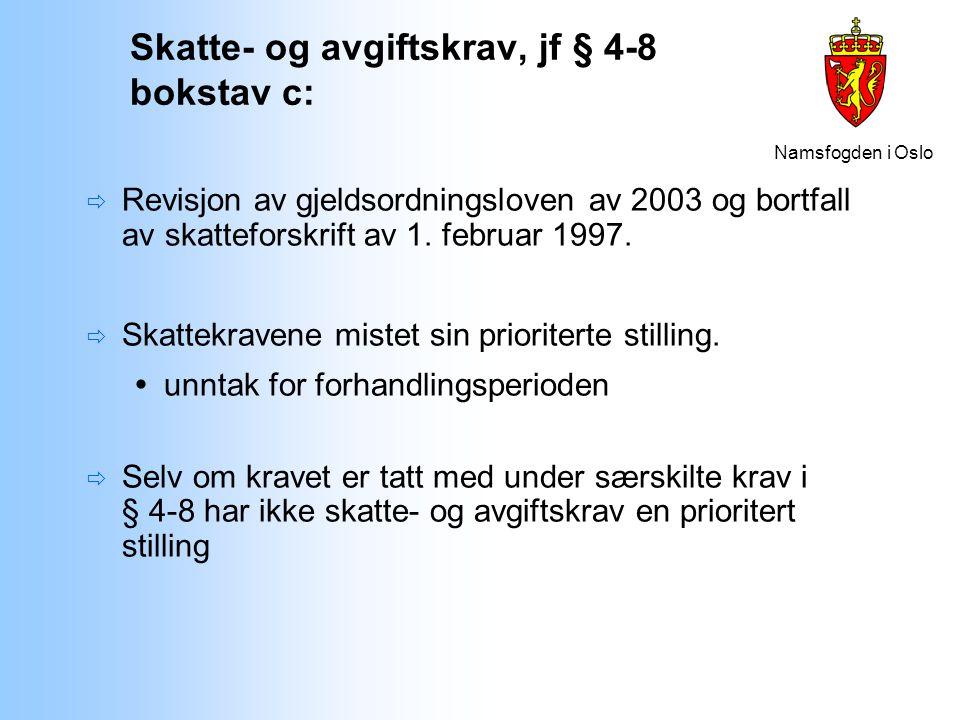 Namsfogden i Oslo Skatte- og avgiftskrav, jf § 4-8 bokstav c:  Revisjon av gjeldsordningsloven av 2003 og bortfall av skatteforskrift av 1. februar 1