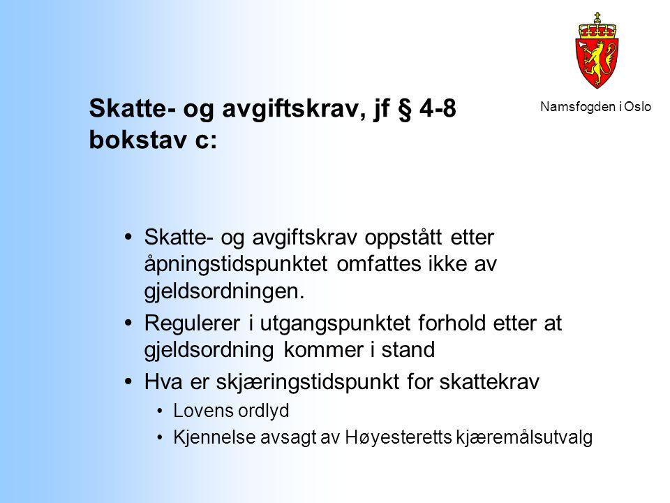 Namsfogden i Oslo Skatte- og avgiftskrav, jf § 4-8 bokstav c:  Skatte- og avgiftskrav oppstått etter åpningstidspunktet omfattes ikke av gjeldsordnin