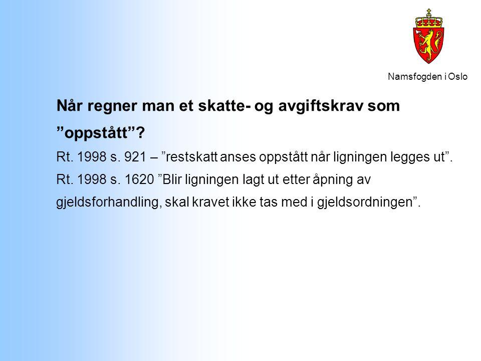"""Namsfogden i Oslo Når regner man et skatte- og avgiftskrav som """"oppstått""""? Rt. 1998 s. 921 – """"restskatt anses oppstått når ligningen legges ut"""". Rt. 1"""