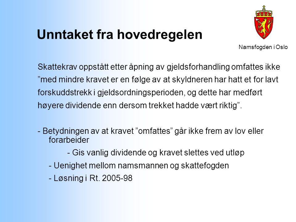 """Namsfogden i Oslo Unntaket fra hovedregelen Skattekrav oppstått etter åpning av gjeldsforhandling omfattes ikke """"med mindre kravet er en følge av at s"""