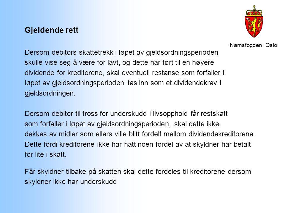 Namsfogden i Oslo Gjeldende rett Dersom debitors skattetrekk i løpet av gjeldsordningsperioden skulle vise seg å være for lavt, og dette har ført til