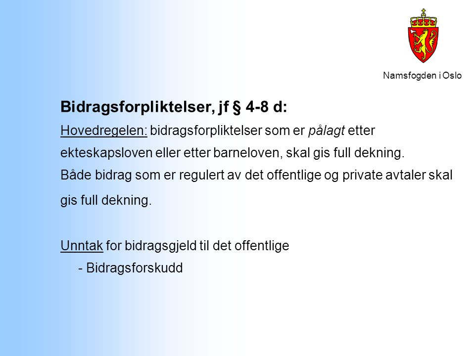 Namsfogden i Oslo Bidragsforpliktelser, jf § 4-8 d: Hovedregelen: bidragsforpliktelser som er pålagt etter ekteskapsloven eller etter barneloven, skal