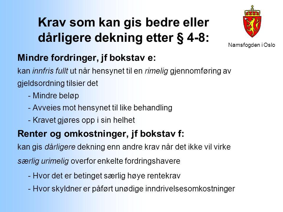 Namsfogden i Oslo Krav som kan gis bedre eller dårligere dekning etter § 4-8: Mindre fordringer, jf bokstav e: kan innfris fullt ut når hensynet til e
