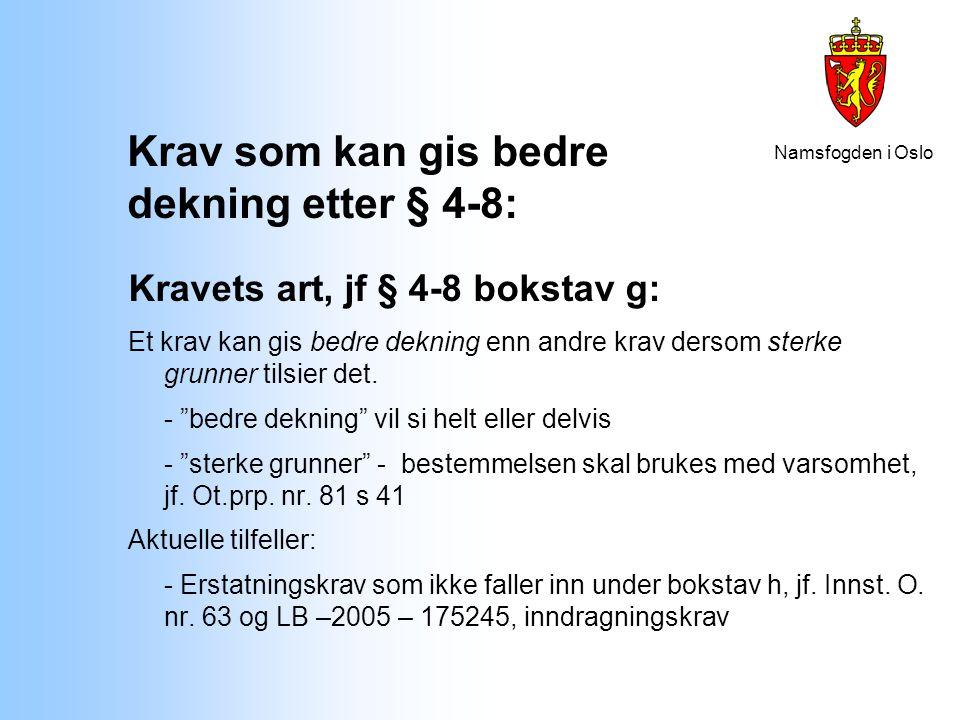 Namsfogden i Oslo Krav som kan gis bedre dekning etter § 4-8: Kravets art, jf § 4-8 bokstav g: Et krav kan gis bedre dekning enn andre krav dersom ste