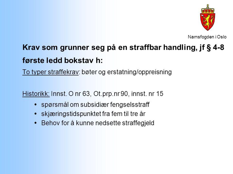 Namsfogden i Oslo Krav som grunner seg på en straffbar handling, jf § 4-8 første ledd bokstav h: To typer straffekrav: bøter og erstatning/oppreisning