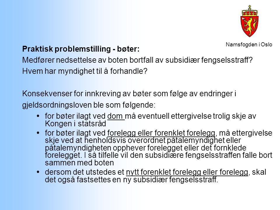 Namsfogden i Oslo Praktisk problemstilling - bøter: Medfører nedsettelse av boten bortfall av subsidiær fengselsstraff? Hvem har myndighet til å forha