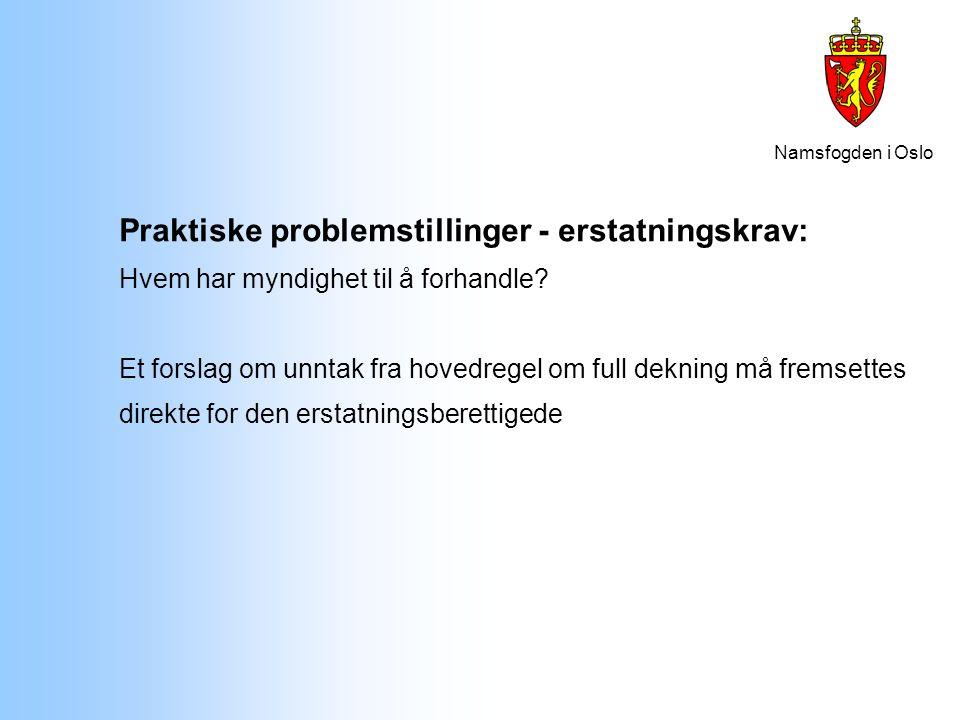 Namsfogden i Oslo Praktiske problemstillinger - erstatningskrav: Hvem har myndighet til å forhandle? Et forslag om unntak fra hovedregel om full dekni