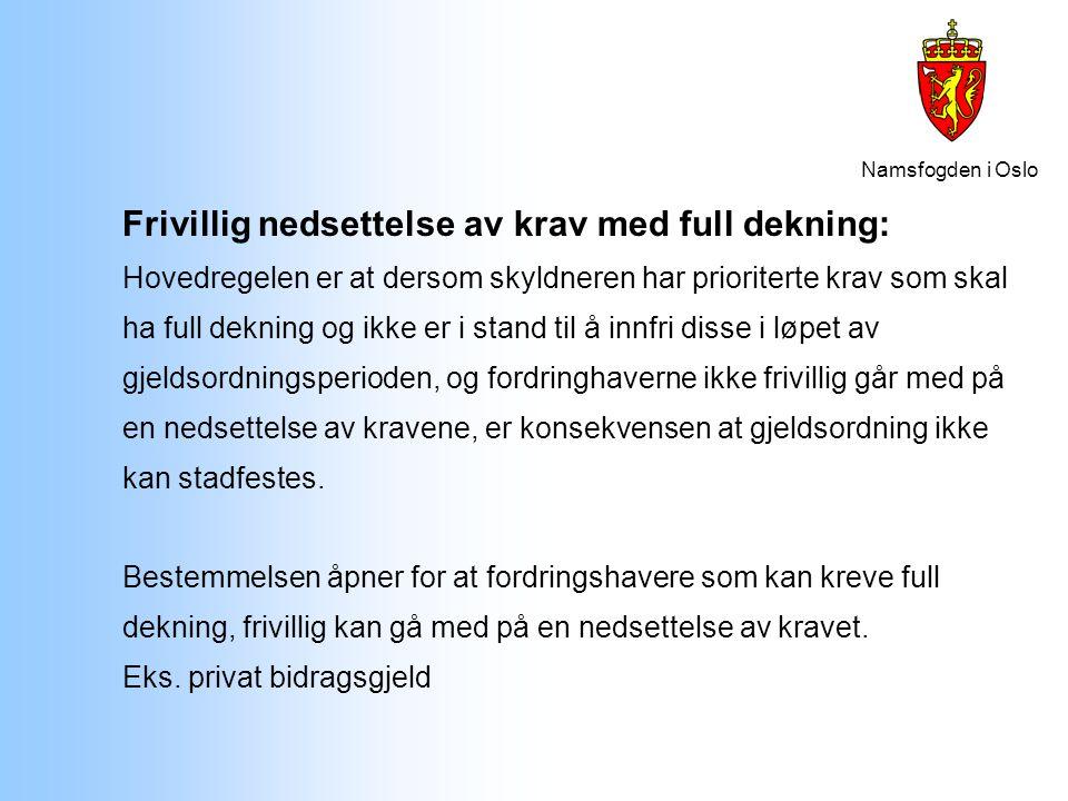Namsfogden i Oslo Frivillig nedsettelse av krav med full dekning: Hovedregelen er at dersom skyldneren har prioriterte krav som skal ha full dekning o