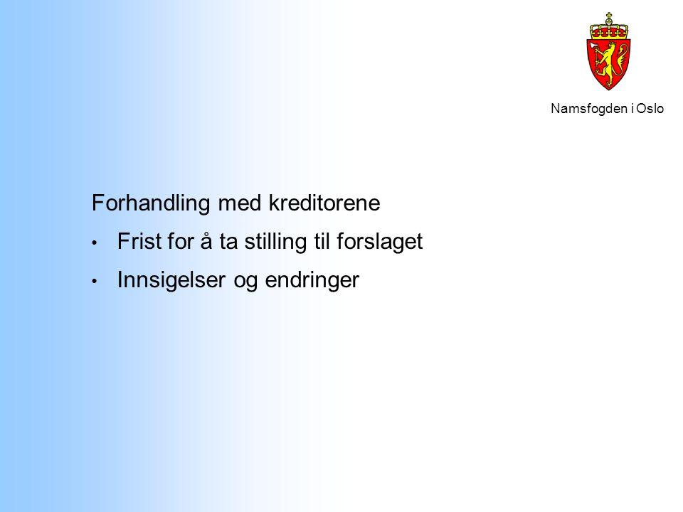 Namsfogden i Oslo Forhandling med kreditorene Frist for å ta stilling til forslaget Innsigelser og endringer