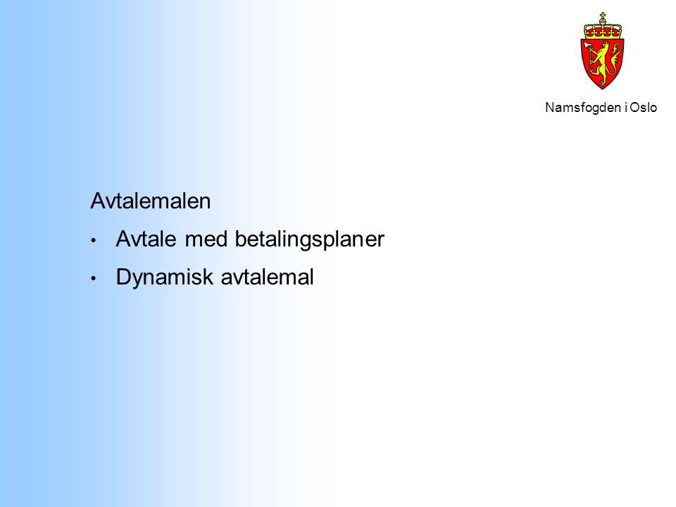 Namsfogden i Oslo Avtalemalen Avtale med betalingsplaner Dynamisk avtalemal