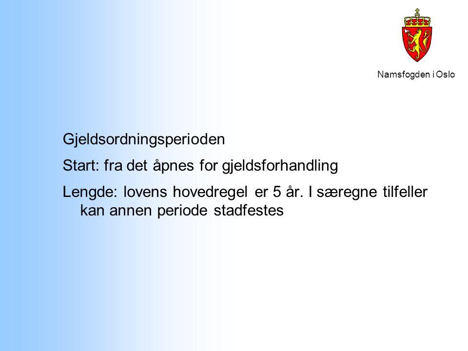 Namsfogden i Oslo Gjeldsordningsperioden Start: fra det åpnes for gjeldsforhandling Lengde: lovens hovedregel er 5 år. I særegne tilfeller kan annen p