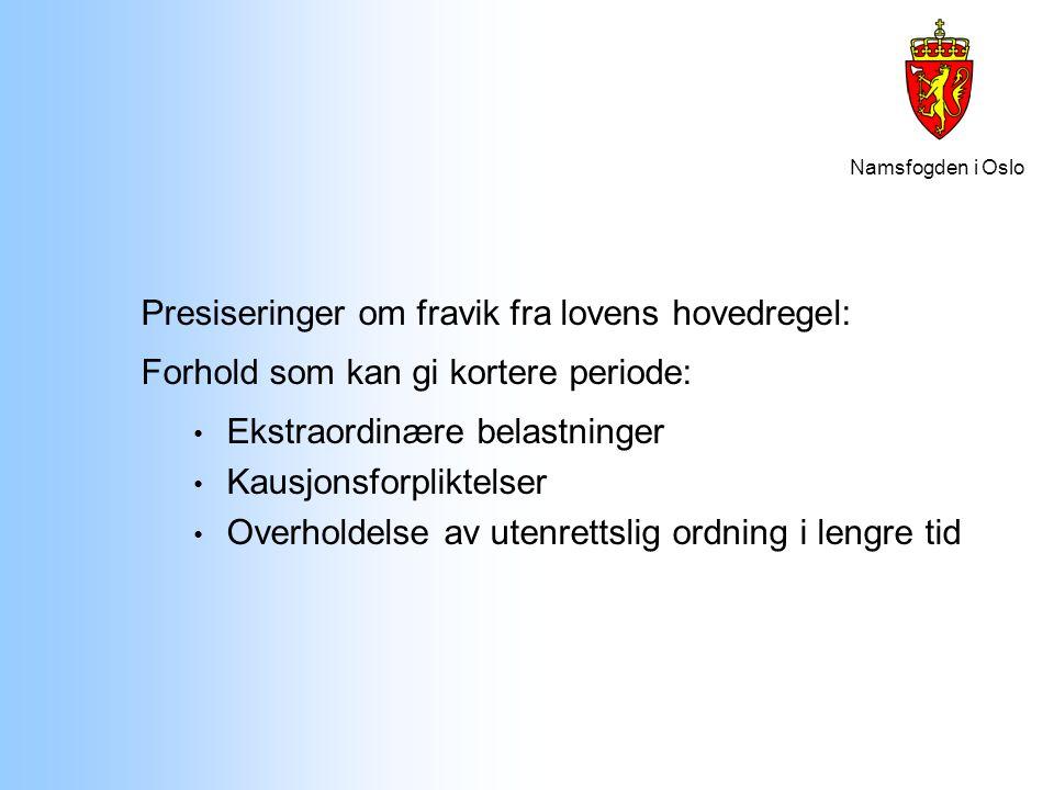 Namsfogden i Oslo Presiseringer om fravik fra lovens hovedregel: Forhold som kan gi kortere periode: Ekstraordinære belastninger Kausjonsforpliktelser
