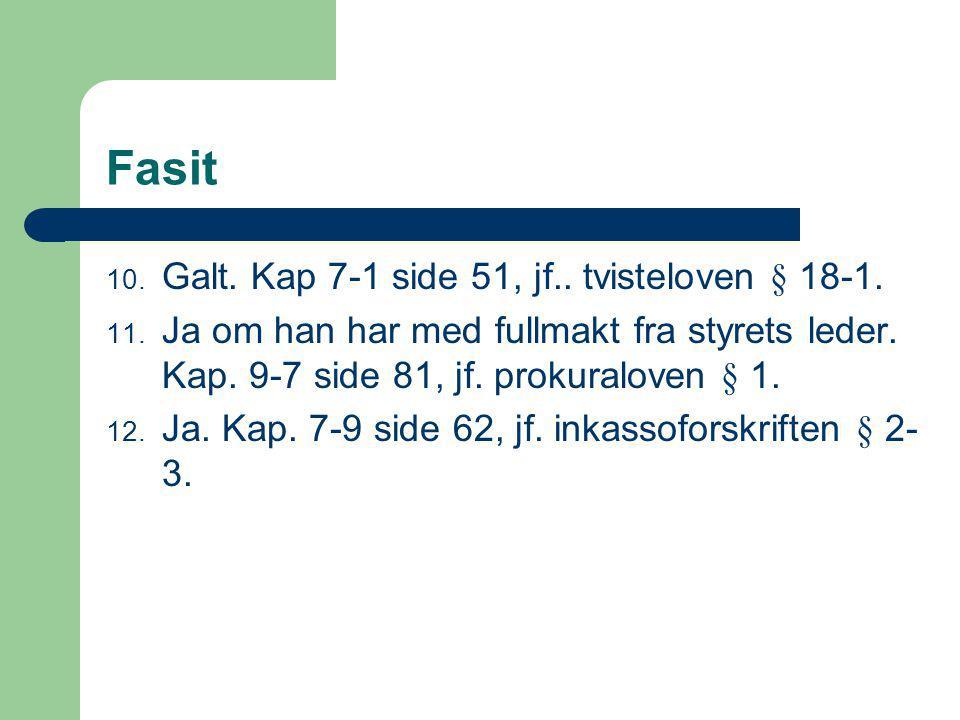 Fasit 10.Galt. Kap 7-1 side 51, jf.. tvisteloven § 18-1.