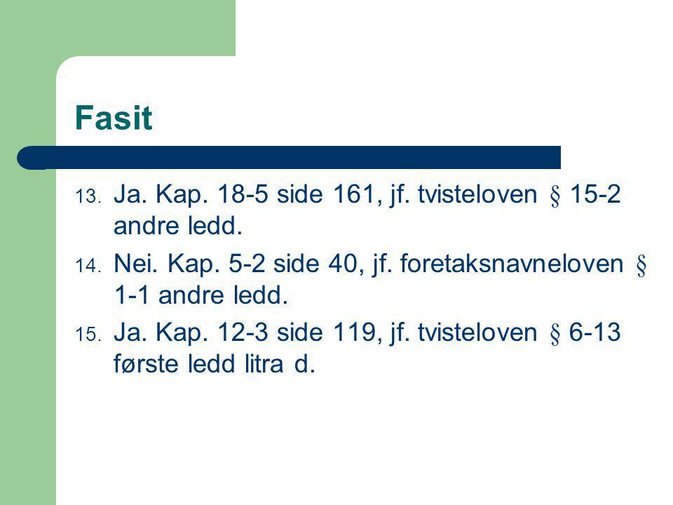 Fasit 13.Ja. Kap. 18-5 side 161, jf. tvisteloven § 15-2 andre ledd.