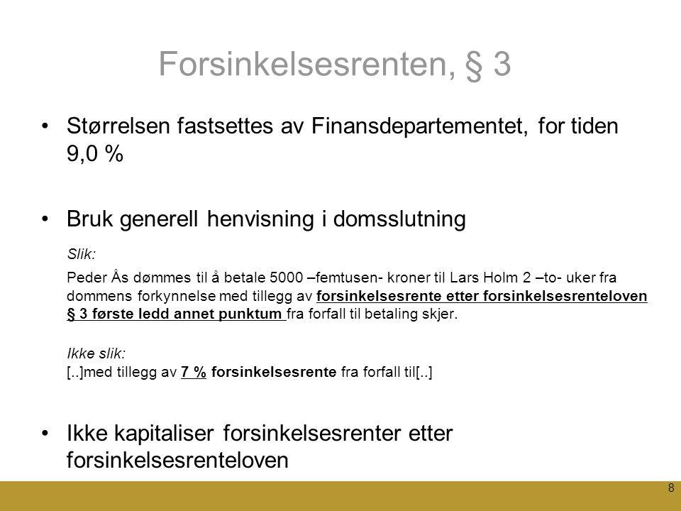 8 Forsinkelsesrenten, § 3 Størrelsen fastsettes av Finansdepartementet, for tiden 9,0 % Bruk generell henvisning i domsslutning Slik: Peder Ås dømmes