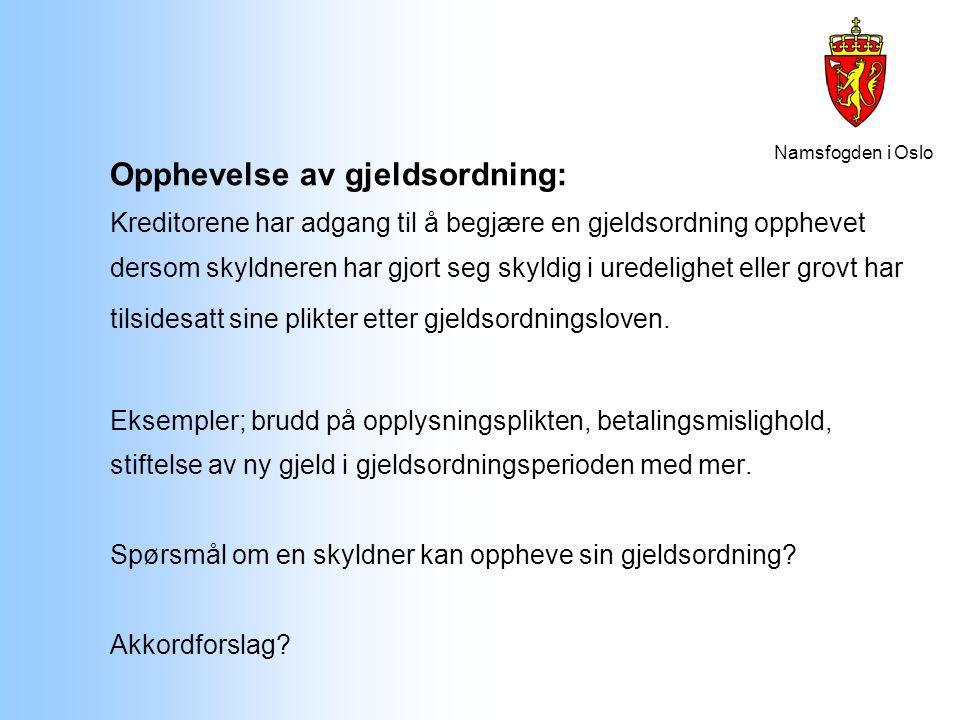 Namsfogden i Oslo Opphevelse av gjeldsordning: Kreditorene har adgang til å begjære en gjeldsordning opphevet dersom skyldneren har gjort seg skyldig