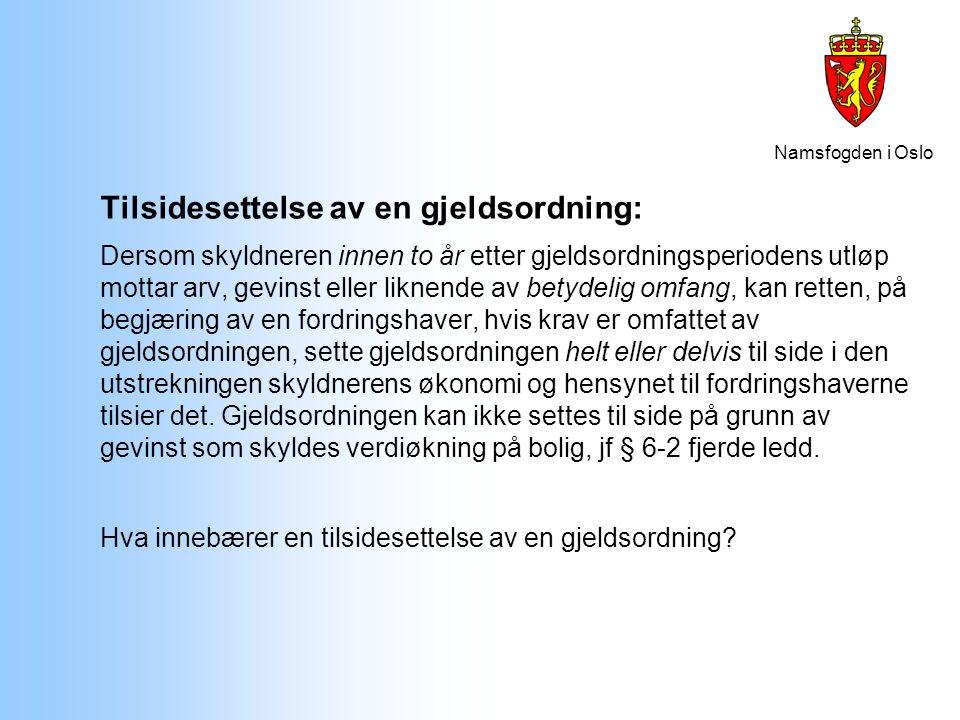 Namsfogden i Oslo Tilsidesettelse av en gjeldsordning: Dersom skyldneren innen to år etter gjeldsordningsperiodens utløp mottar arv, gevinst eller lik
