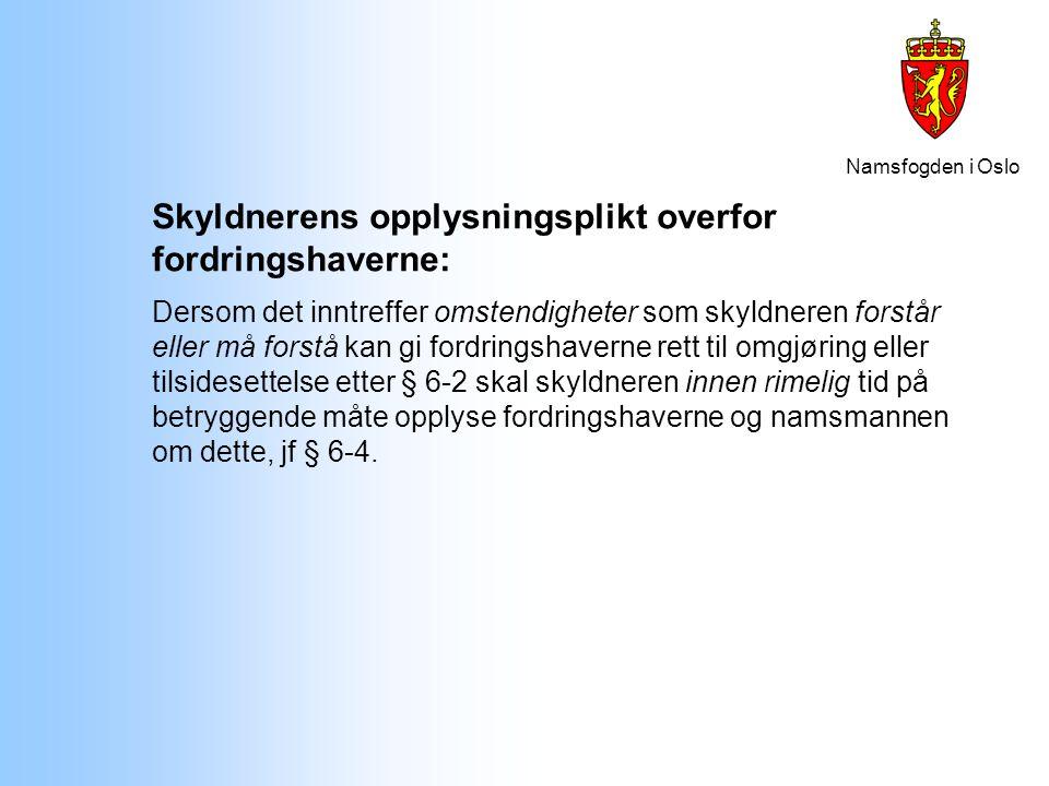Namsfogden i Oslo Skyldnerens opplysningsplikt overfor fordringshaverne: Dersom det inntreffer omstendigheter som skyldneren forstår eller må forstå k