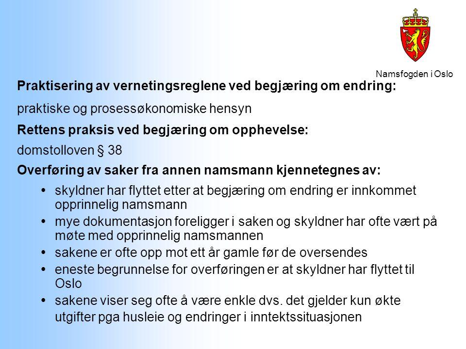Namsfogden i Oslo Praktisering av vernetingsreglene ved begjæring om endring: praktiske og prosessøkonomiske hensyn Rettens praksis ved begjæring om o