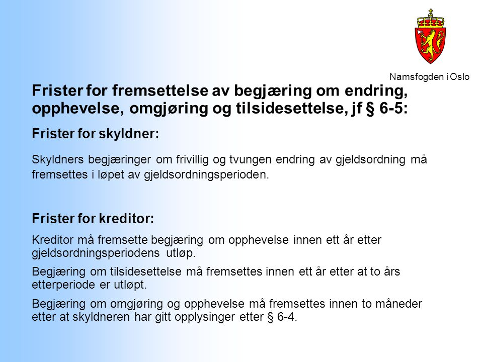 Namsfogden i Oslo Frister for fremsettelse av begjæring om endring, opphevelse, omgjøring og tilsidesettelse, jf § 6-5: Frister for skyldner: Skyldner