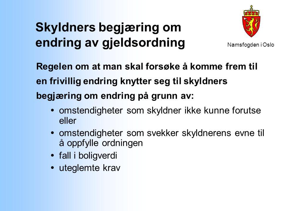 Namsfogden i Oslo Skyldners begjæring om endring av gjeldsordning Regelen om at man skal forsøke å komme frem til en frivillig endring knytter seg til