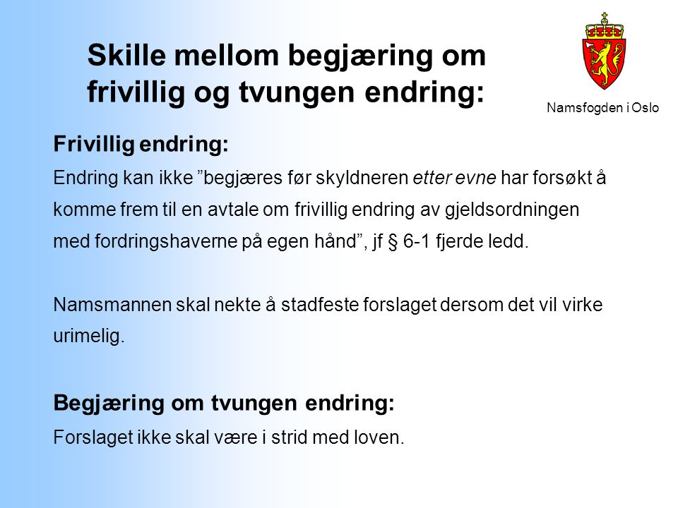 """Namsfogden i Oslo Skille mellom begjæring om frivillig og tvungen endring: Frivillig endring: Endring kan ikke """"begjæres før skyldneren etter evne har"""