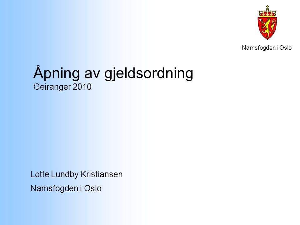 Namsfogden i Oslo Åpning av gjeldsordning Geiranger 2010 Lotte Lundby Kristiansen Namsfogden i Oslo