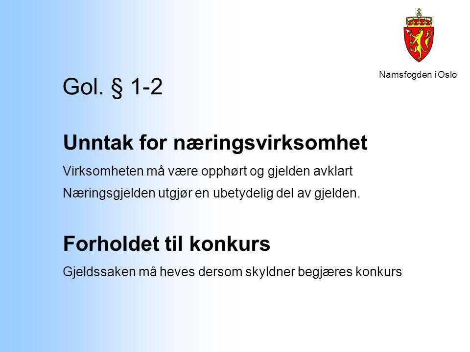 Namsfogden i Oslo Gol. § 1-2 Unntak for næringsvirksomhet Virksomheten må være opphørt og gjelden avklart Næringsgjelden utgjør en ubetydelig del av g