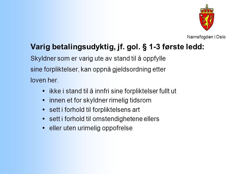 Namsfogden i Oslo Varig betalingsudyktig, jf. gol. § 1-3 første ledd: Skyldner som er varig ute av stand til å oppfylle sine forpliktelser, kan oppnå