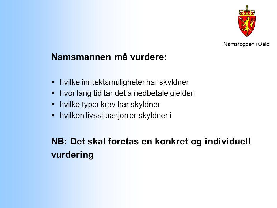 Namsfogden i Oslo Namsmannen må vurdere:  hvilke inntektsmuligheter har skyldner  hvor lang tid tar det å nedbetale gjelden  hvilke typer krav har