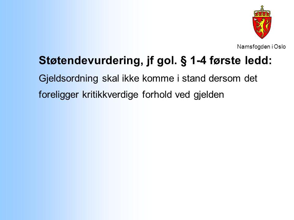 Namsfogden i Oslo Støtendevurdering, jf gol. § 1-4 første ledd: Gjeldsordning skal ikke komme i stand dersom det foreligger kritikkverdige forhold ved