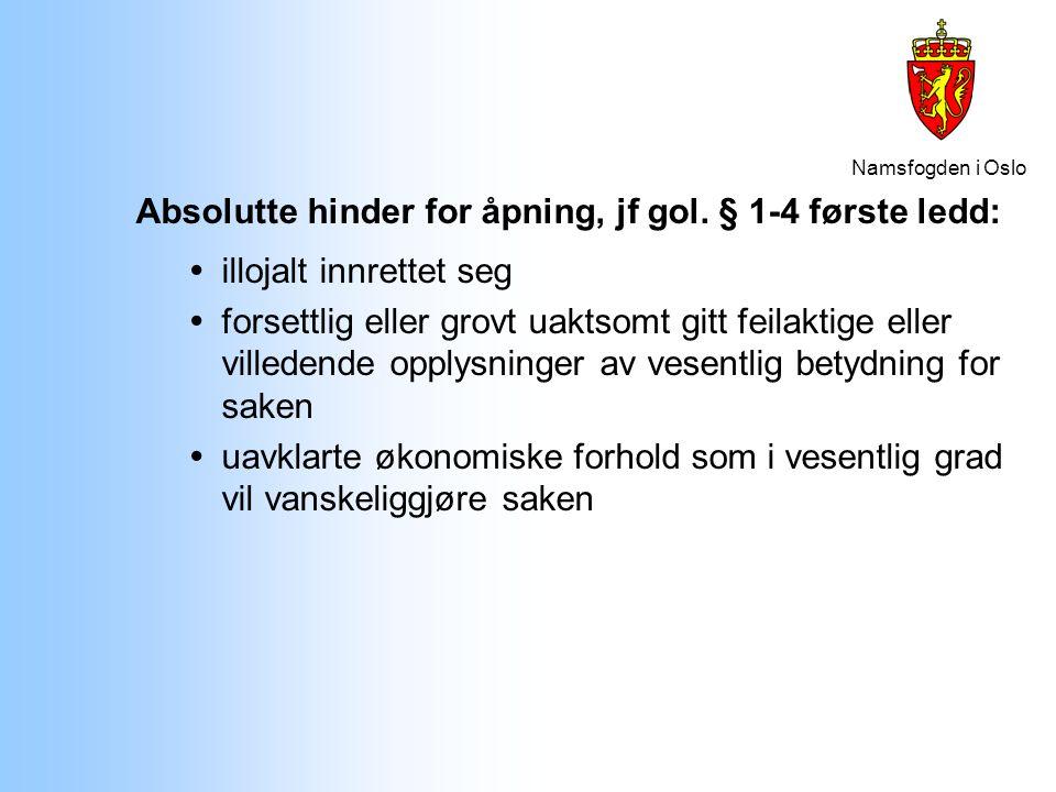 Namsfogden i Oslo Absolutte hinder for åpning, jf gol. § 1-4 første ledd:  illojalt innrettet seg  forsettlig eller grovt uaktsomt gitt feilaktige e