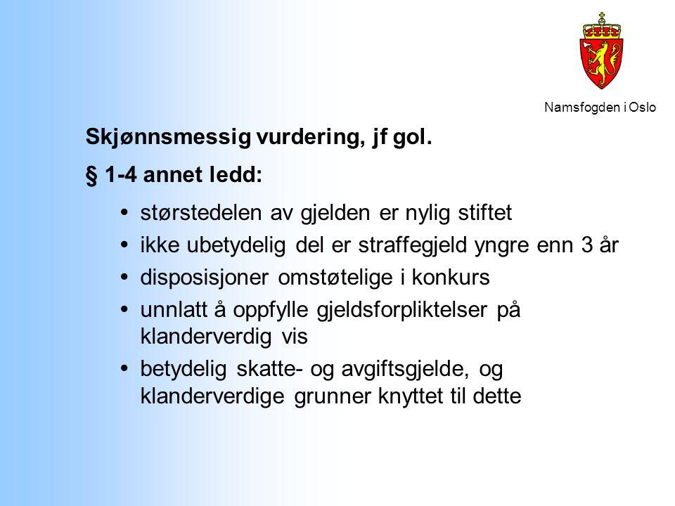 Namsfogden i Oslo Skjønnsmessig vurdering, jf gol. § 1-4 annet ledd:  størstedelen av gjelden er nylig stiftet  ikke ubetydelig del er straffegjeld