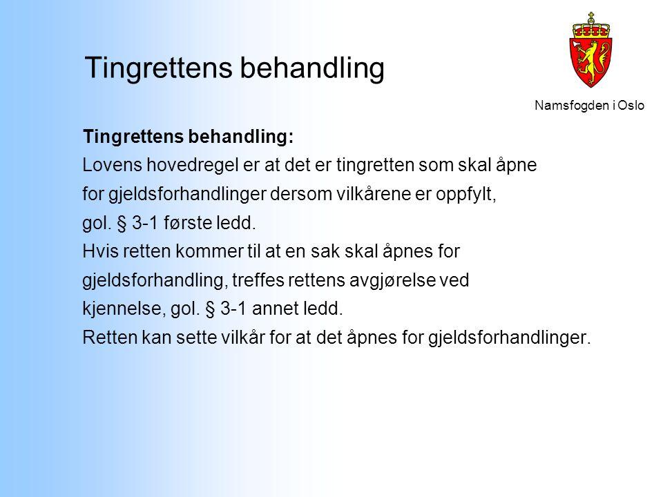 Namsfogden i Oslo Tingrettens behandling Tingrettens behandling: Lovens hovedregel er at det er tingretten som skal åpne for gjeldsforhandlinger derso