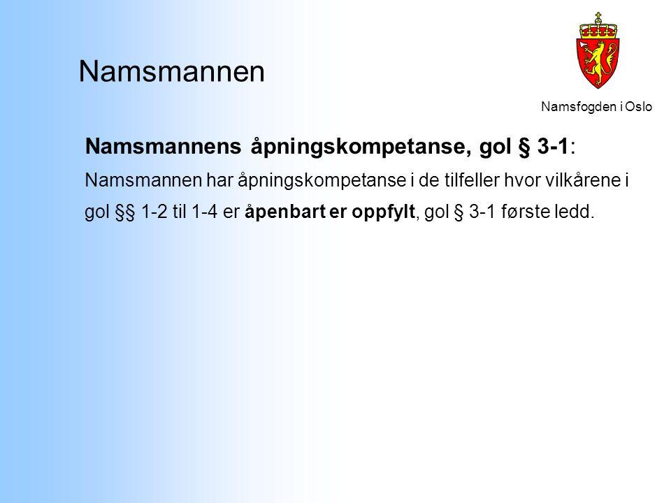 Namsfogden i Oslo Namsmannen Namsmannens åpningskompetanse, gol § 3-1: Namsmannen har åpningskompetanse i de tilfeller hvor vilkårene i gol §§ 1-2 til