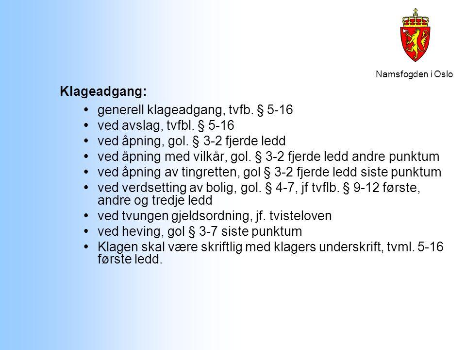 Namsfogden i Oslo Klageadgang:  generell klageadgang, tvfb. § 5-16  ved avslag, tvfbl. § 5-16  ved åpning, gol. § 3-2 fjerde ledd  ved åpning med
