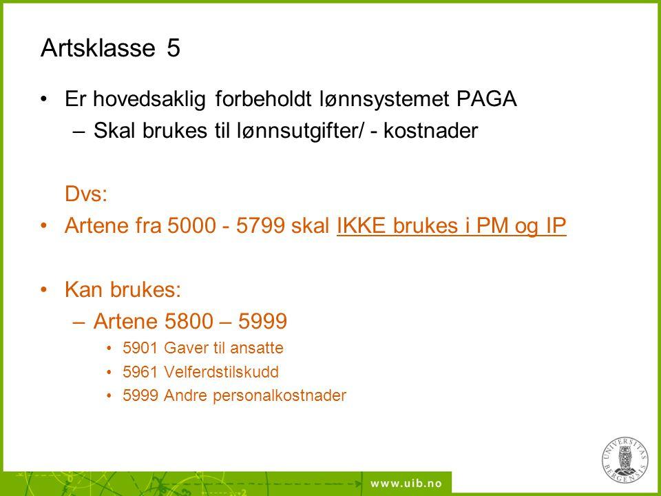 Artsklasse 5 Er hovedsaklig forbeholdt lønnsystemet PAGA –Skal brukes til lønnsutgifter/ - kostnader Dvs: Artene fra 5000 - 5799 skal IKKE brukes i PM