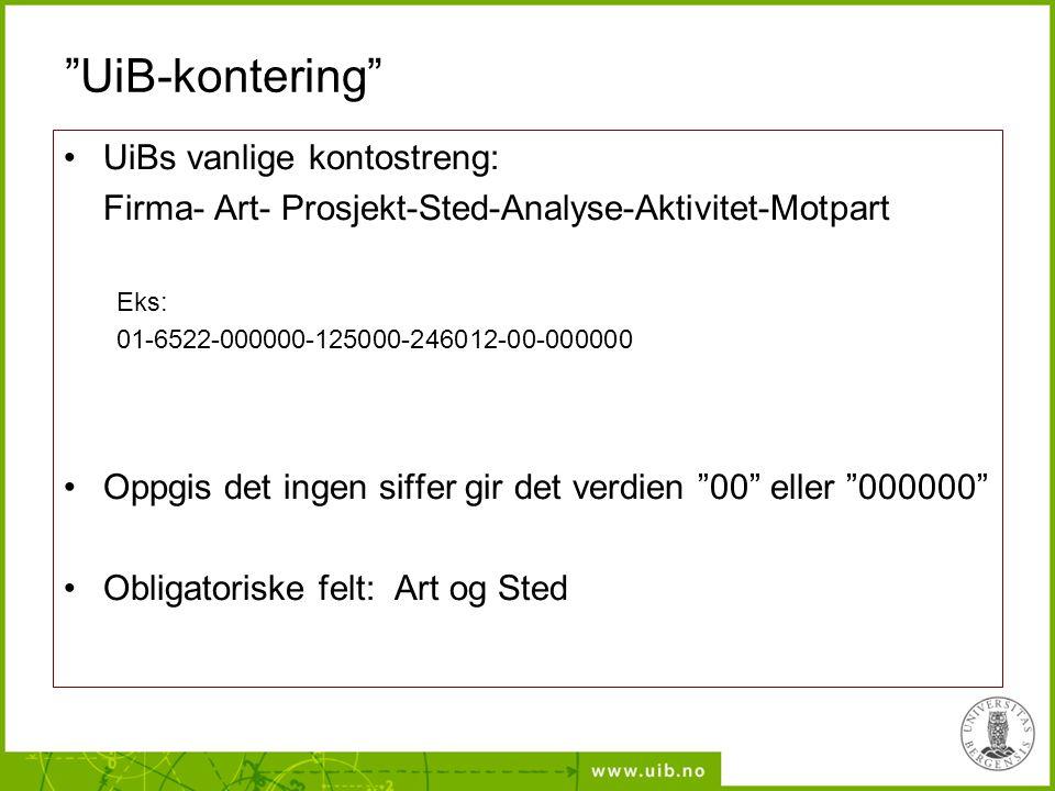 """""""UiB-kontering"""" UiBs vanlige kontostreng: Firma- Art- Prosjekt-Sted-Analyse-Aktivitet-Motpart Eks: 01-6522-000000-125000-246012-00-000000 Oppgis det i"""