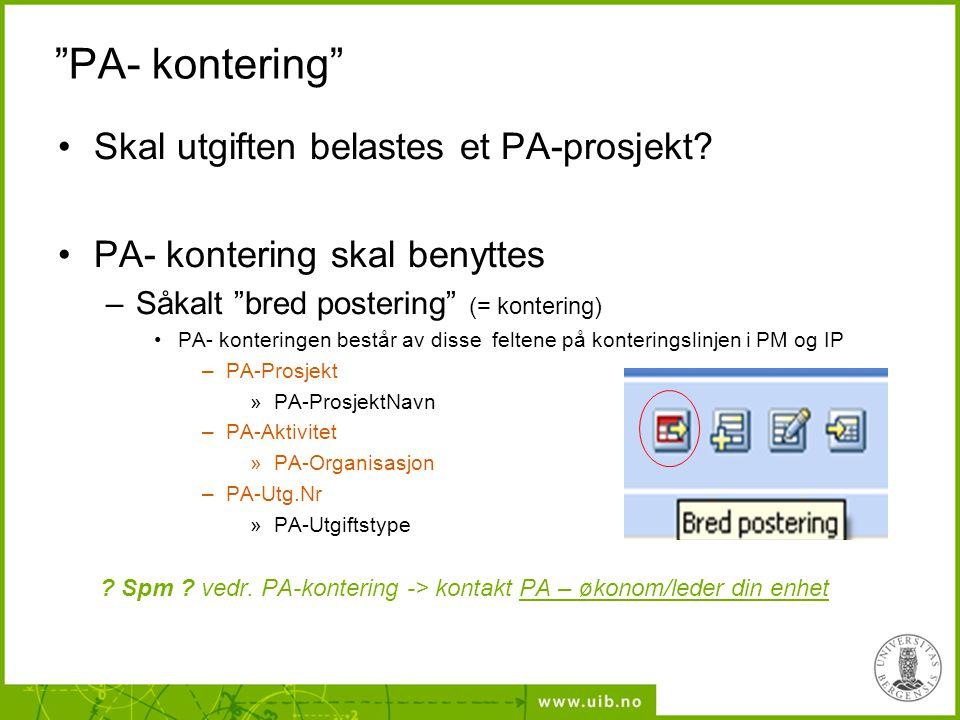 """""""PA- kontering"""" Skal utgiften belastes et PA-prosjekt? PA- kontering skal benyttes –Såkalt """"bred postering"""" (= kontering) PA- konteringen består av di"""