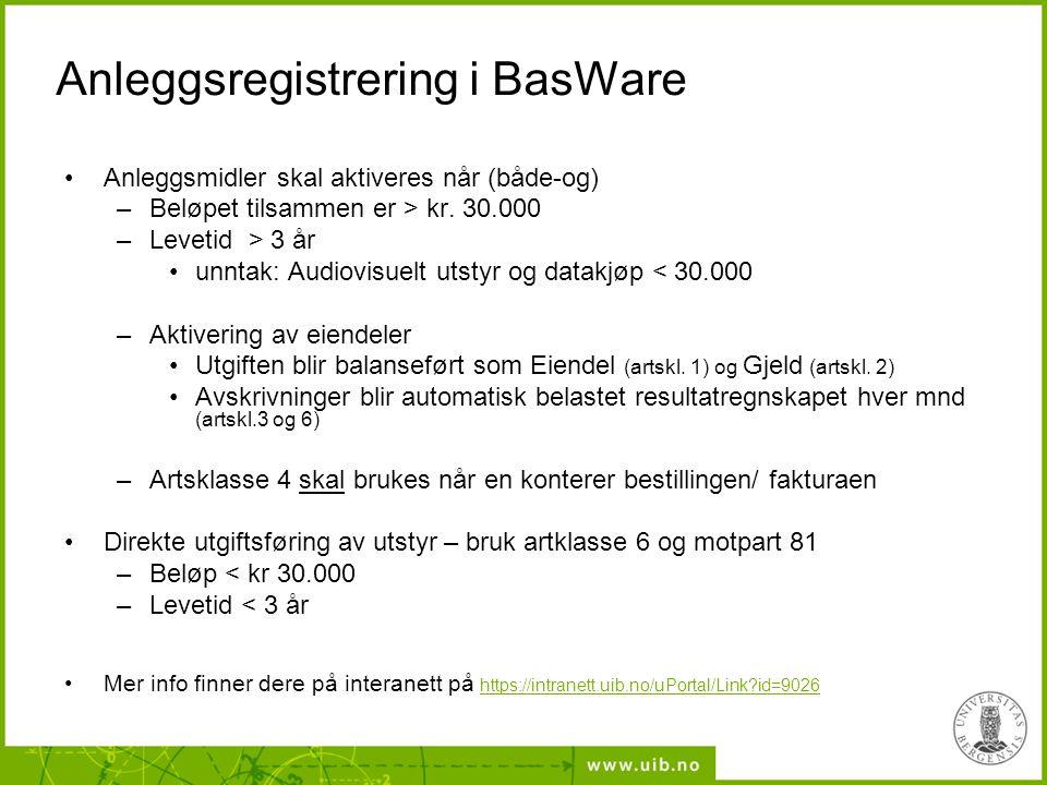 Anleggsregistrering i BasWare Anleggsmidler skal aktiveres når (både-og) –Beløpet tilsammen er > kr. 30.000 –Levetid > 3 år unntak: Audiovisuelt utsty