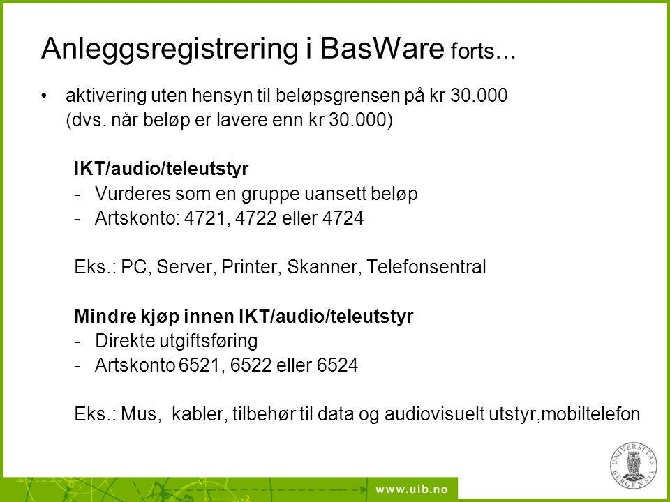 Anleggsregistrering i BasWare forts… aktivering uten hensyn til beløpsgrensen på kr 30.000 (dvs. når beløp er lavere enn kr 30.000) IKT/audio/teleutst