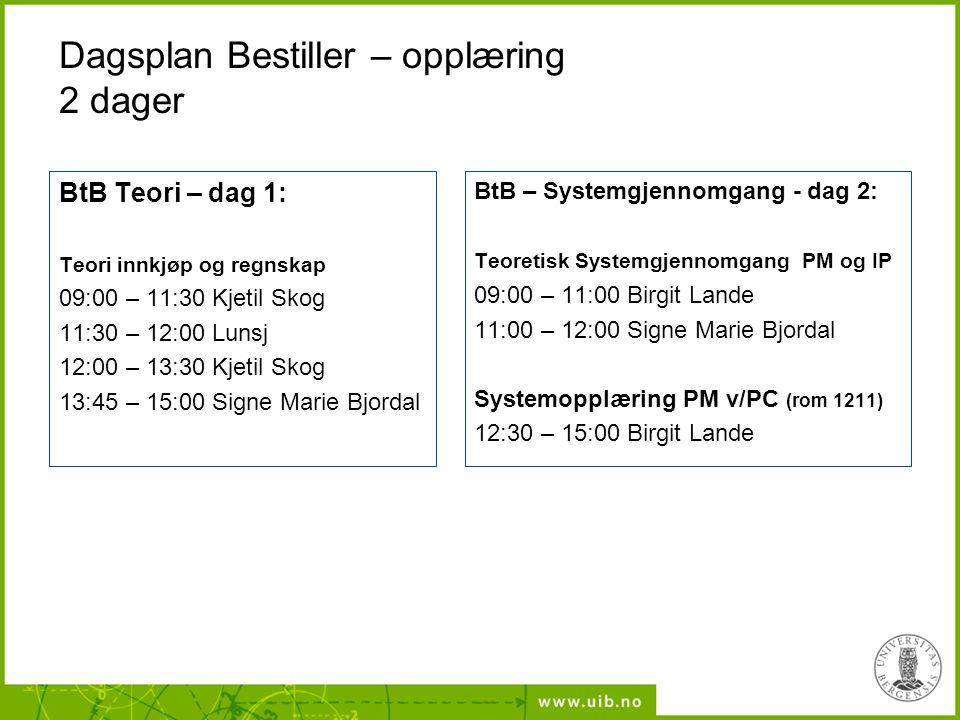 Dagsplan Bestiller – opplæring 2 dager BtB Teori – dag 1: Teori innkjøp og regnskap 09:00 – 11:30 Kjetil Skog 11:30 – 12:00 Lunsj 12:00 – 13:30 Kjetil