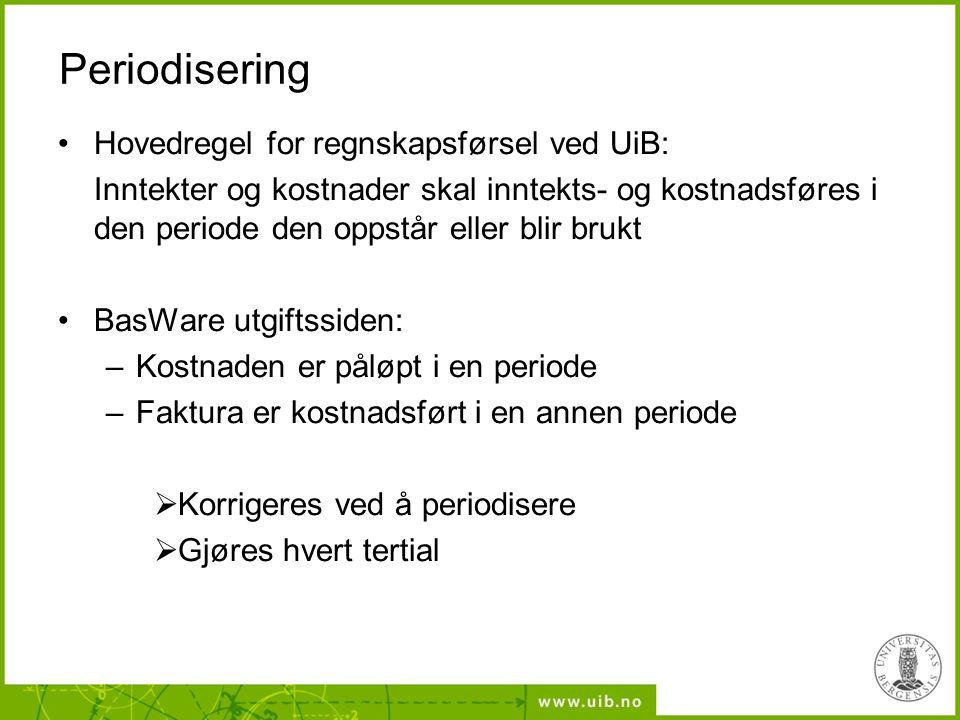 Periodisering Hovedregel for regnskapsførsel ved UiB: Inntekter og kostnader skal inntekts- og kostnadsføres i den periode den oppstår eller blir bruk