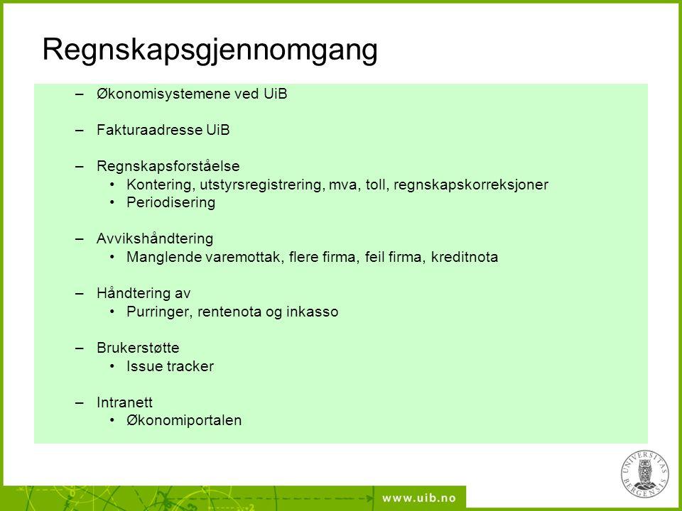 Regnskapsgjennomgang –Økonomisystemene ved UiB –Fakturaadresse UiB –Regnskapsforståelse Kontering, utstyrsregistrering, mva, toll, regnskapskorreksjon